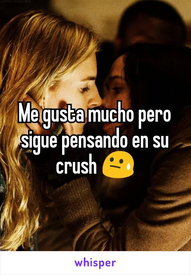 Me gusta mucho pero sigue pensando en su crush 😓