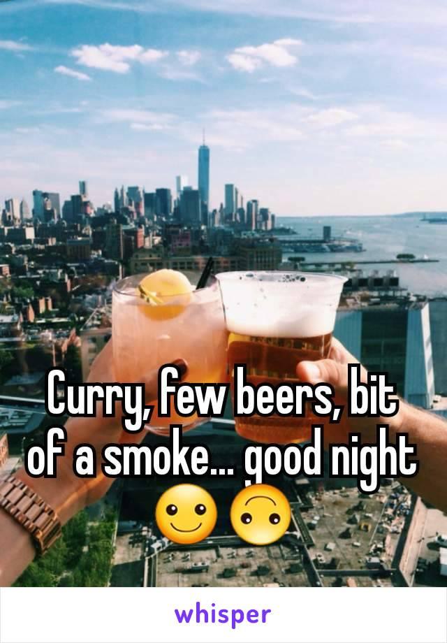 Curry, few beers, bit of a smoke... good night ☺🙃