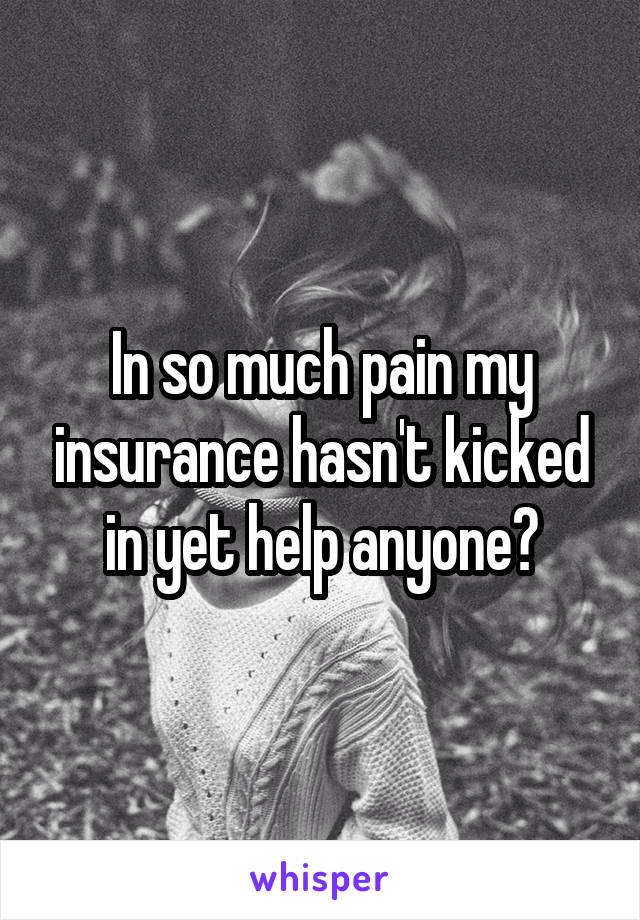 In so much pain my insurance hasn't kicked in yet help anyone?
