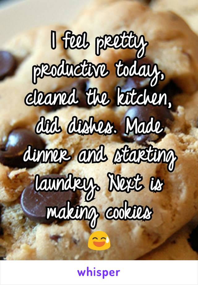 I feel pretty productive today, cleaned the kitchen, did dishes. Made dinner and starting laundry. Next is making cookies 😅