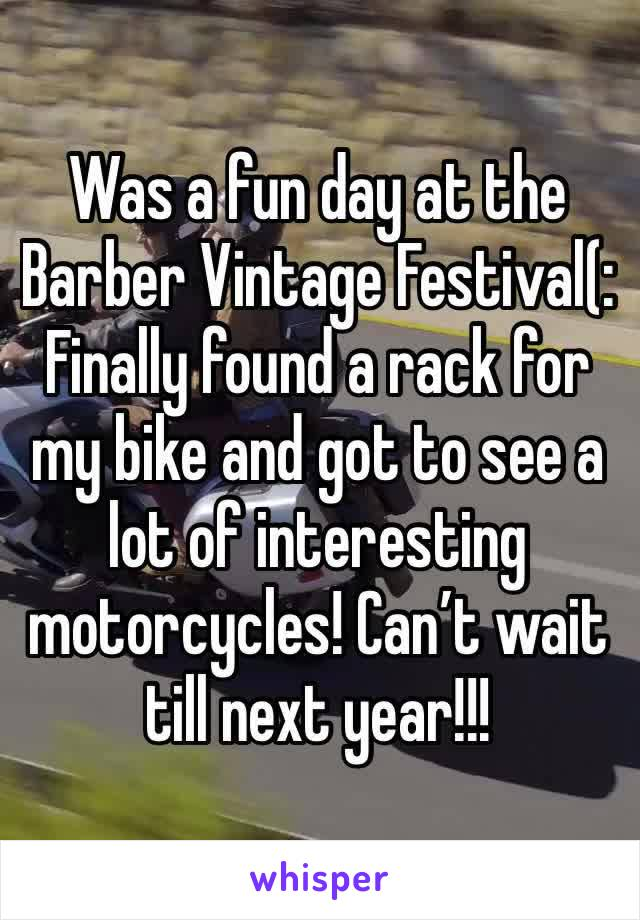 Was a fun day at the Barber Vintage Festival(: Finally found a rack for my bike and got to see a lot of interesting motorcycles! Can't wait till next year!!!