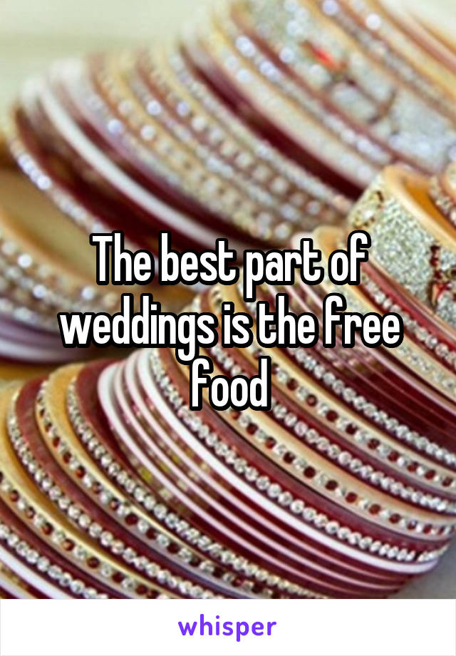 The best part of weddings is the free food
