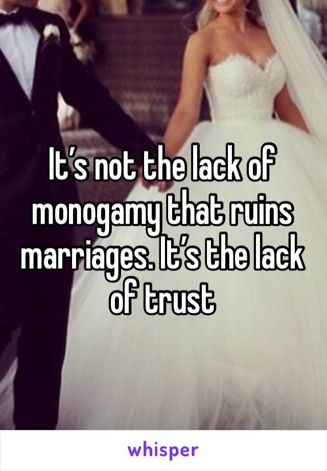 It's not the lack of monogamy that ruins marriages. It's the lack of trust