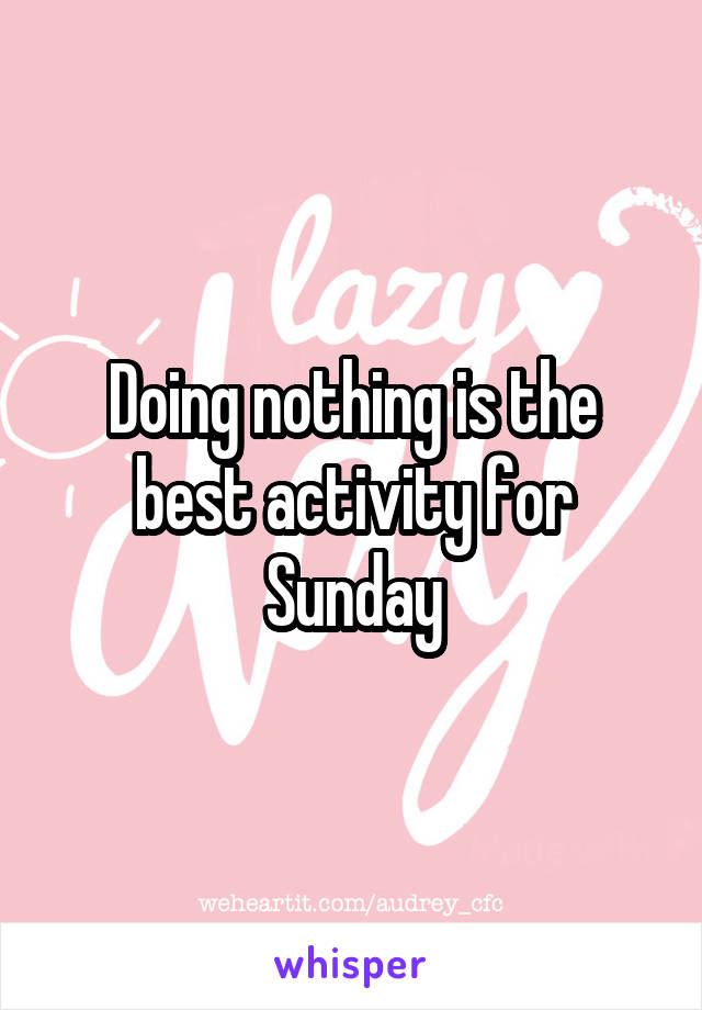 Doing nothing is the best activity for Sunday
