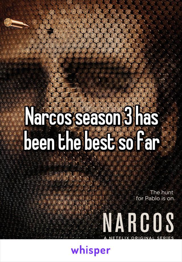 Narcos season 3 has been the best so far