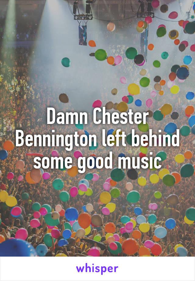Damn Chester Bennington left behind some good music