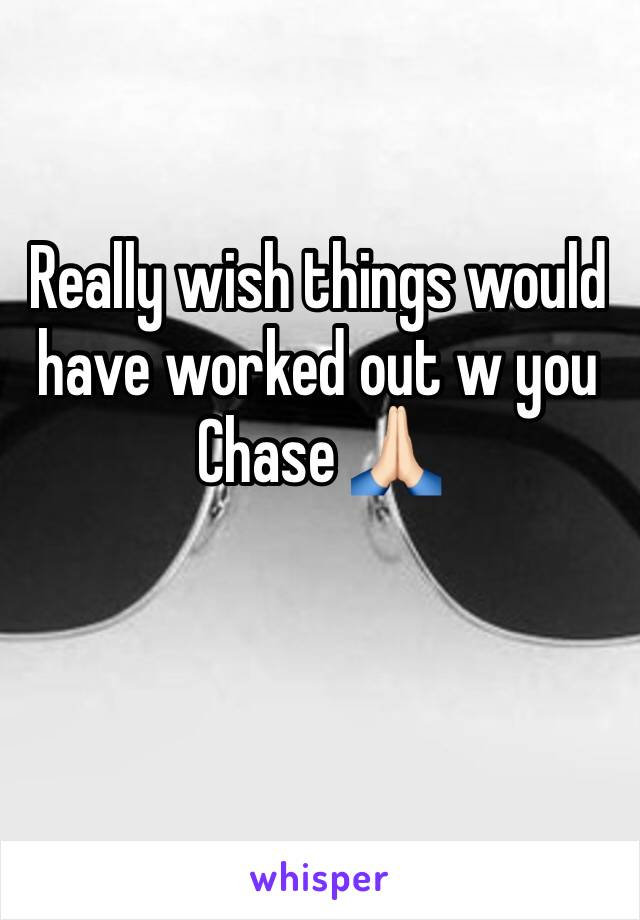 Really wish things would have worked out w you Chase 🙏🏻