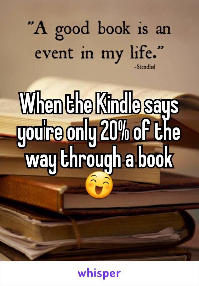 When the Kindle says you're only 20% of the way through a book 😄