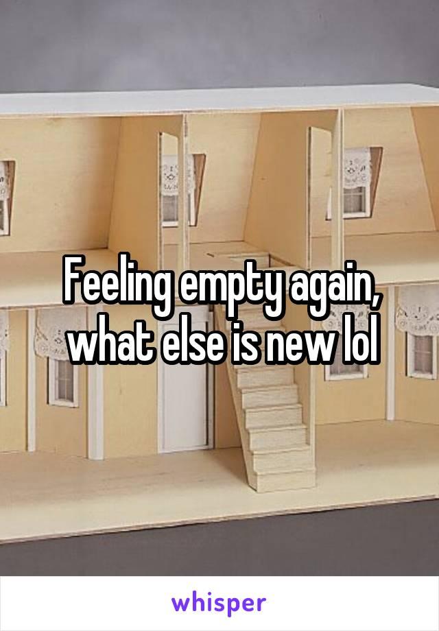 Feeling empty again, what else is new lol