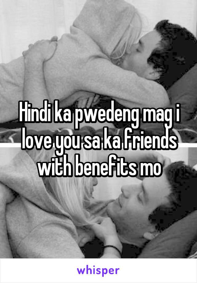 Hindi ka pwedeng mag i love you sa ka friends with benefits mo