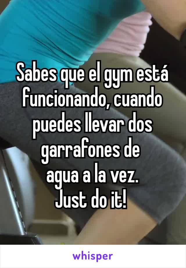 Sabes que el gym está funcionando, cuando puedes llevar dos garrafones de  agua a la vez. Just do it!