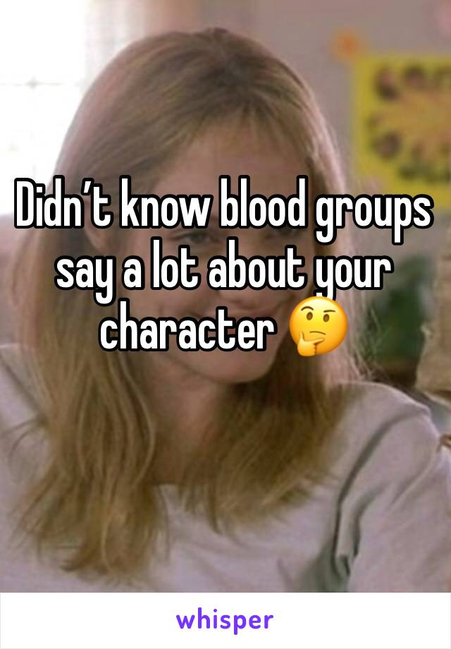 Didn't know blood groups say a lot about your character 🤔