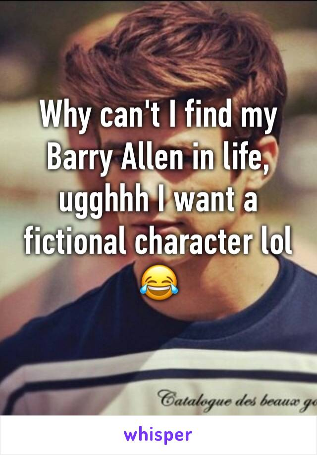 Why can't I find my Barry Allen in life, ugghhh I want a fictional character lol 😂
