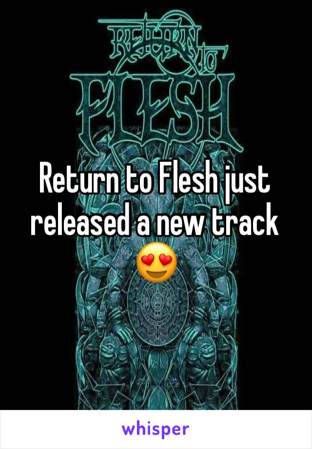 Return to Flesh just released a new track 😍