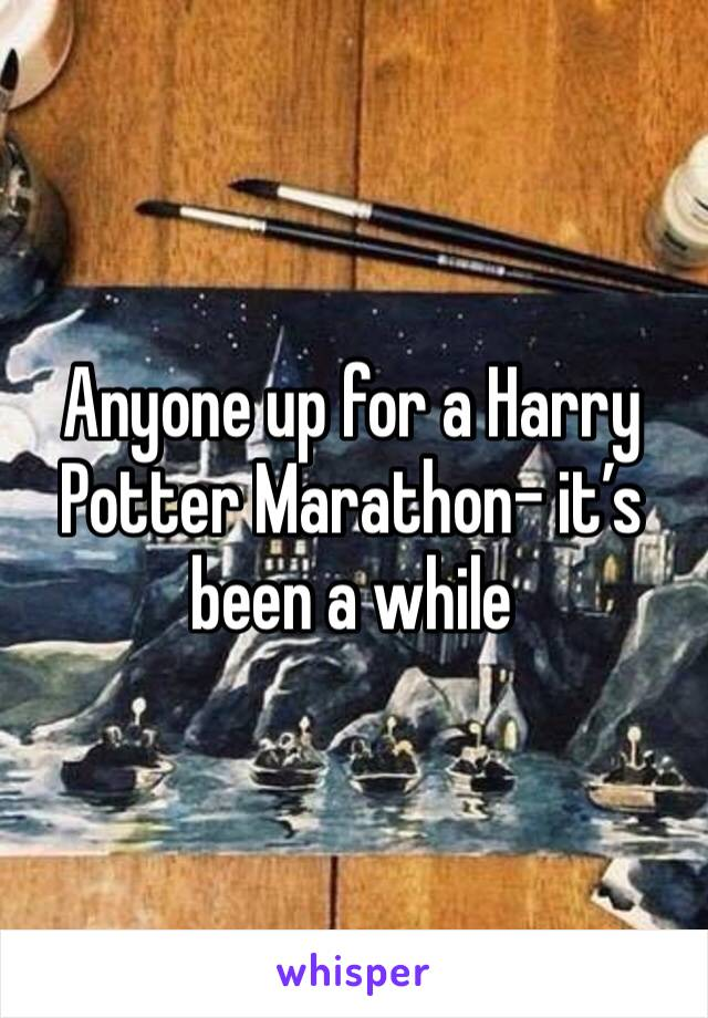 Anyone up for a Harry Potter Marathon- it's been a while