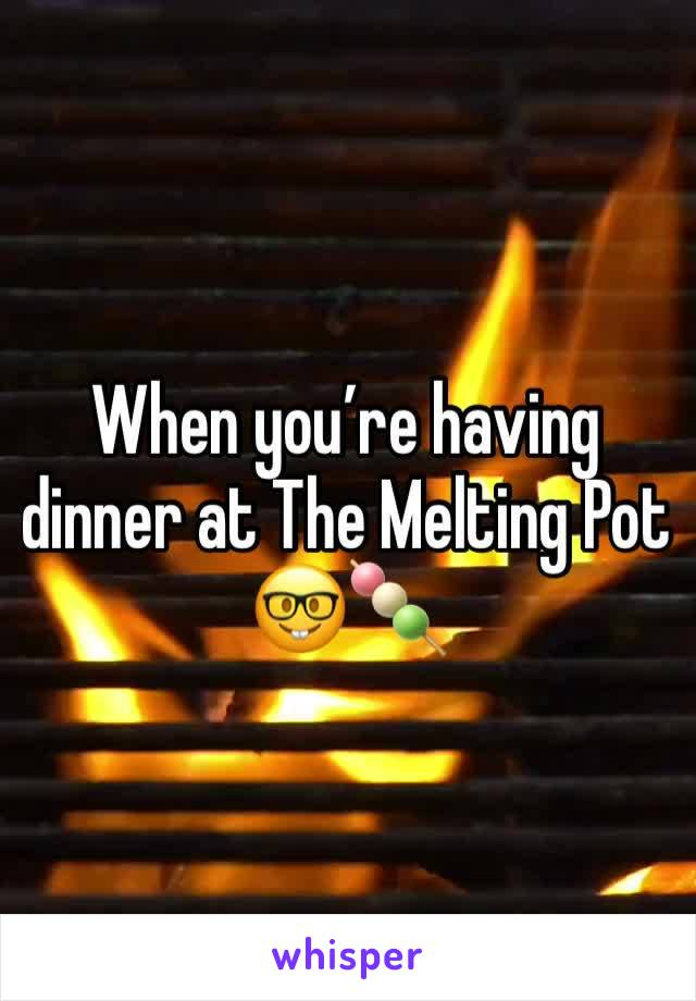 When you're having dinner at The Melting Pot 🤓🍡
