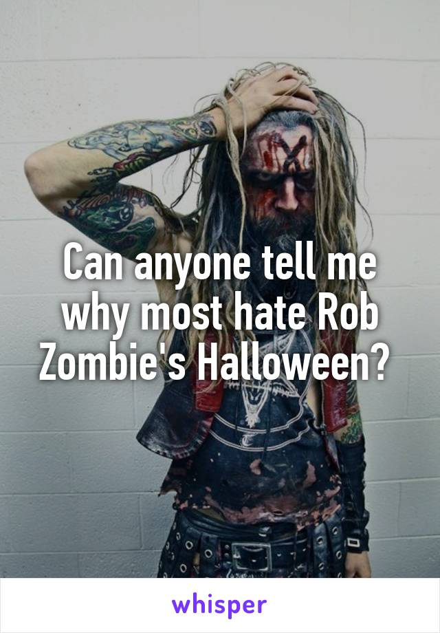 Can anyone tell me why most hate Rob Zombie's Halloween?