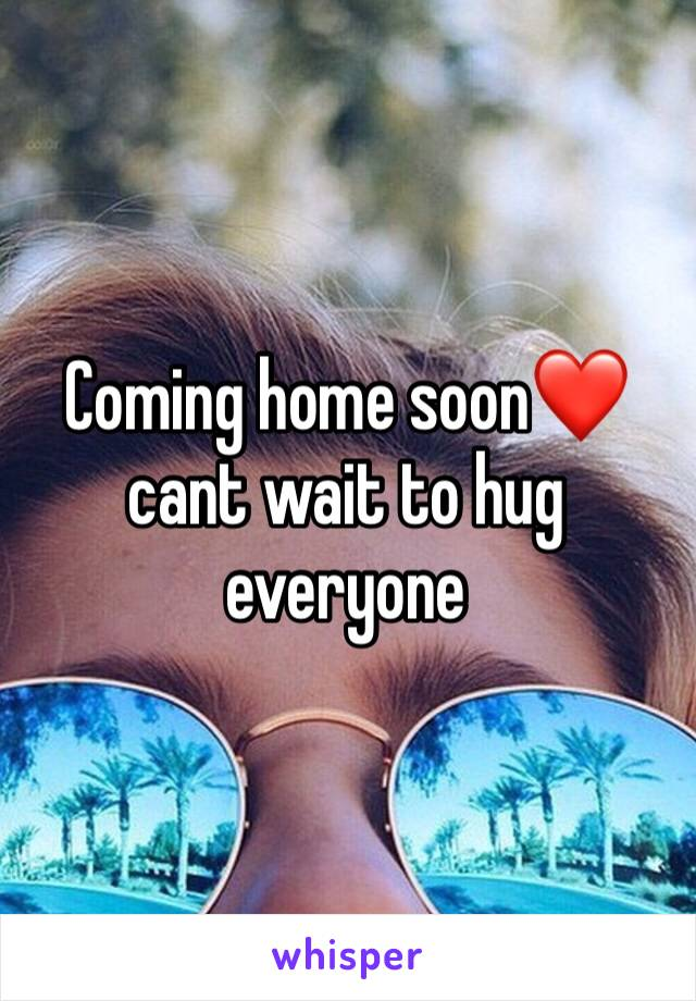 Coming home soon❤️ cant wait to hug everyone