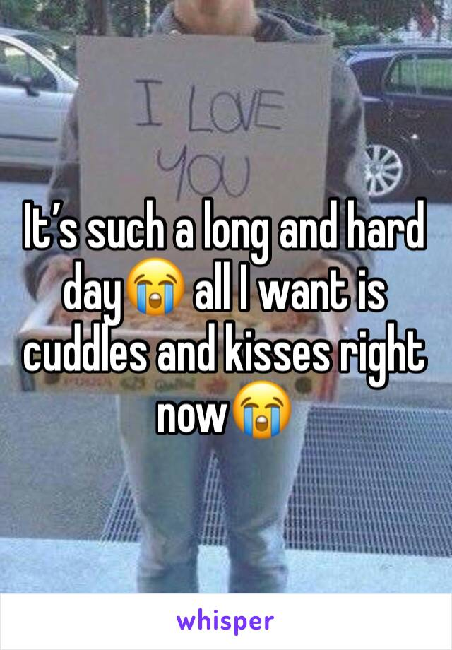 It's such a long and hard day😭 all I want is cuddles and kisses right now😭