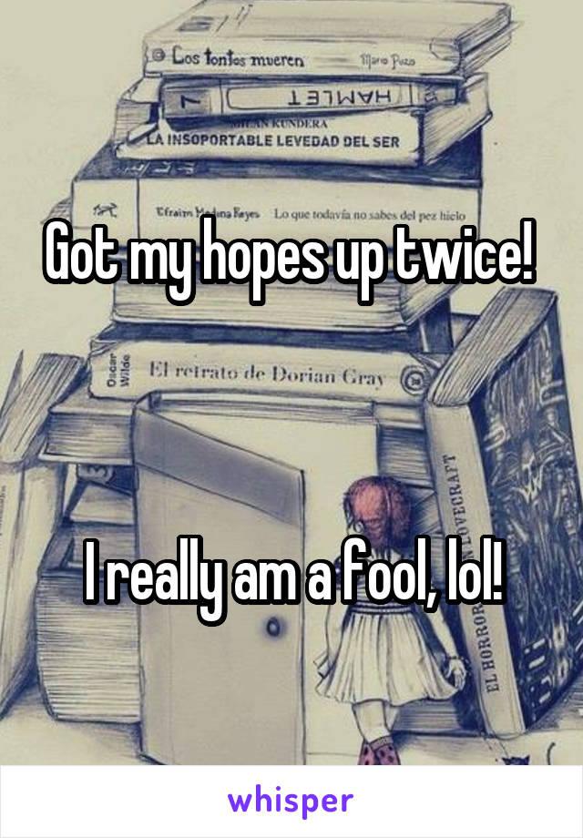 Got my hopes up twice!     I really am a fool, lol!