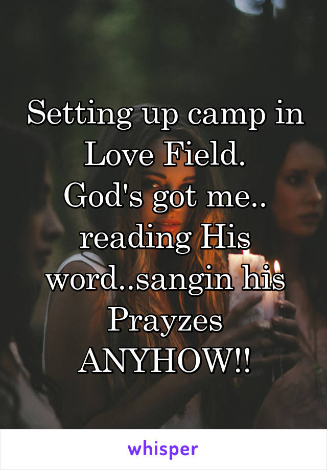 Setting up camp in Love Field. God's got me.. reading His word..sangin his Prayzes ANYHOW!!