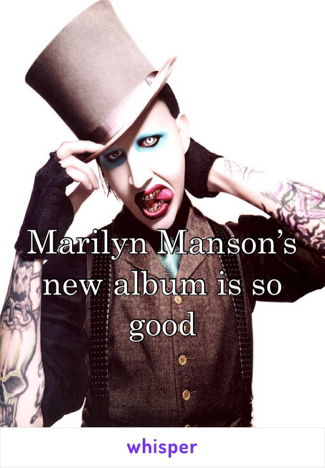 Marilyn Manson's new album is so good