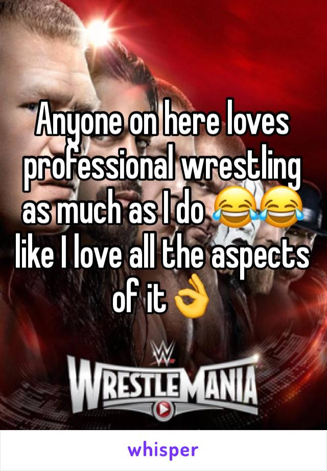 Anyone on here loves professional wrestling as much as I do 😂😂 like I love all the aspects of it👌