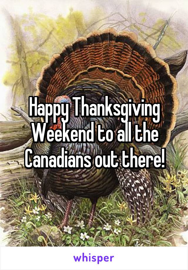 Happy Thanksgiving Weekend to all the Canadians out there!