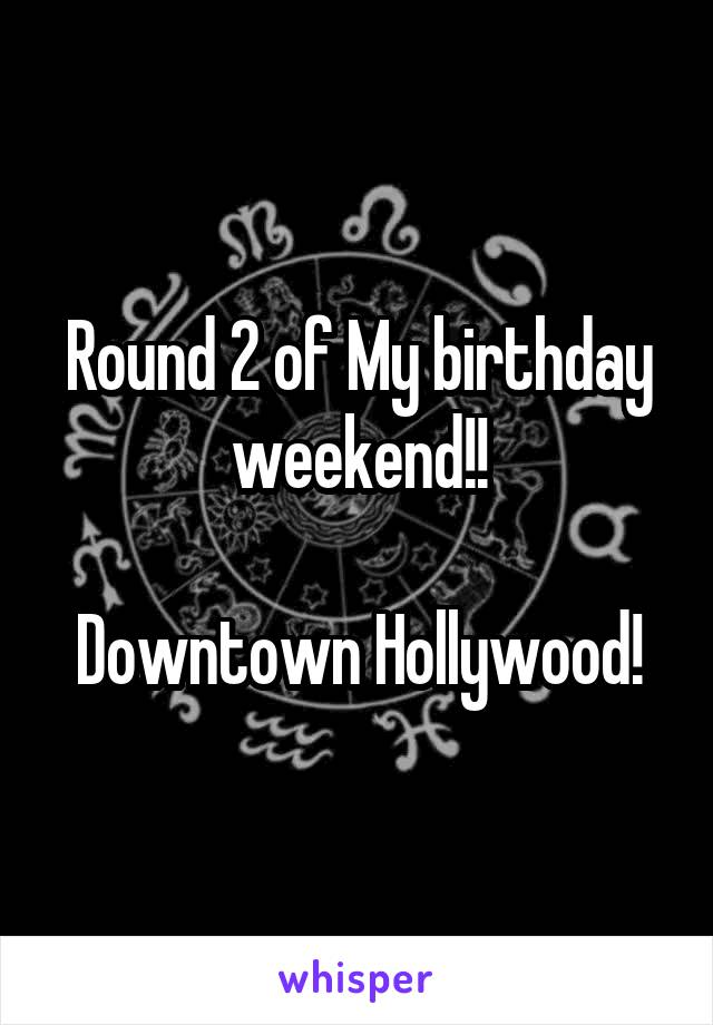 Round 2 of My birthday weekend!!  Downtown Hollywood!