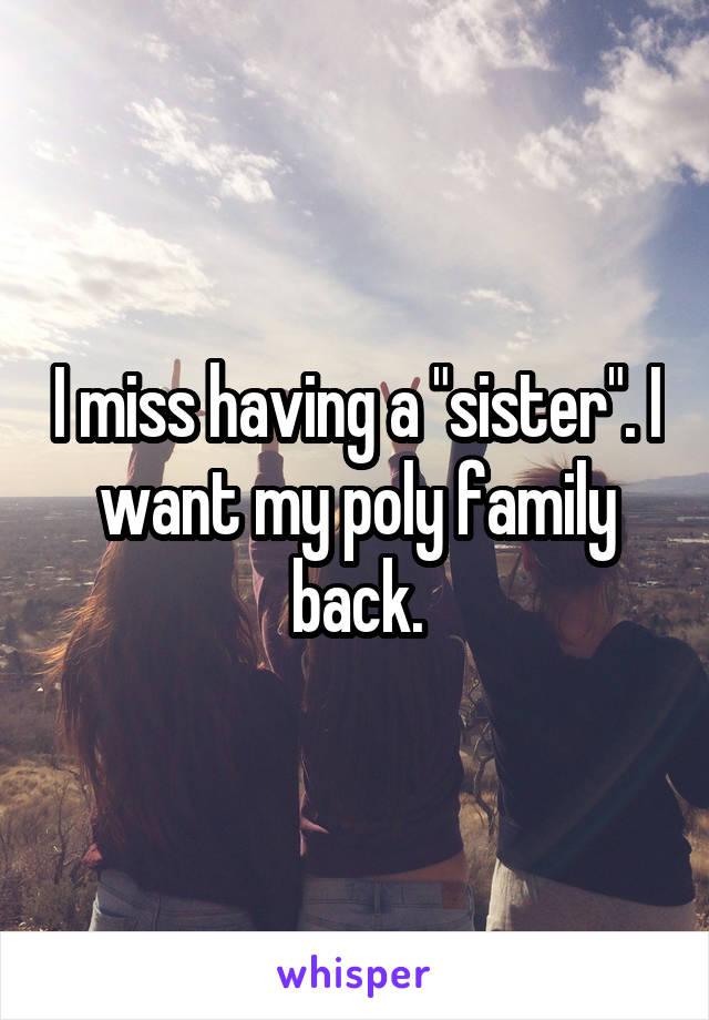 "I miss having a ""sister"". I want my poly family back."