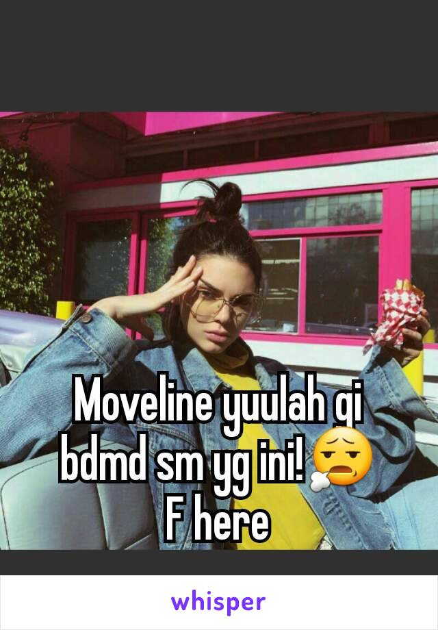 Moveline yuulah gi bdmd sm yg ini!😧 F here