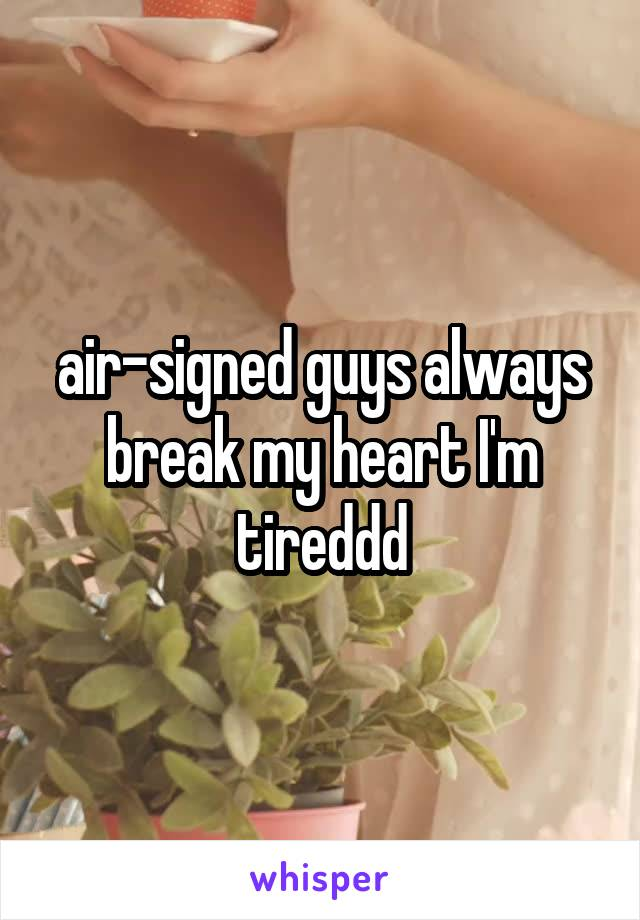 air-signed guys always break my heart I'm tireddd