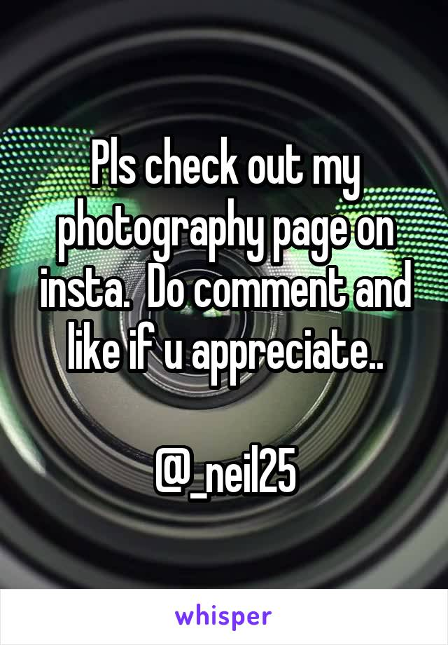 Pls check out my photography page on insta.  Do comment and like if u appreciate..  @_neil25