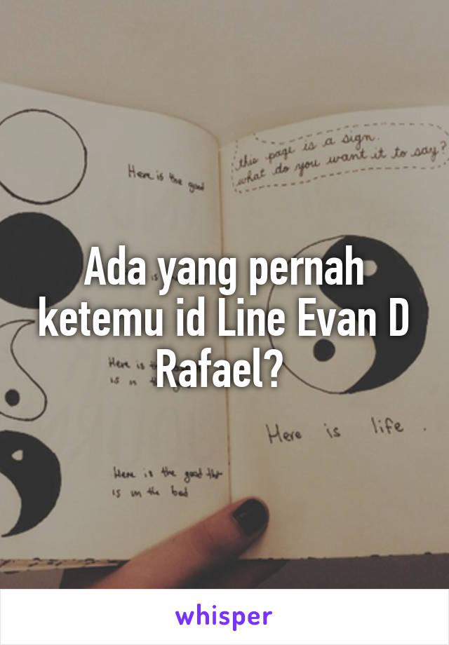 Ada yang pernah ketemu id Line Evan D Rafael?
