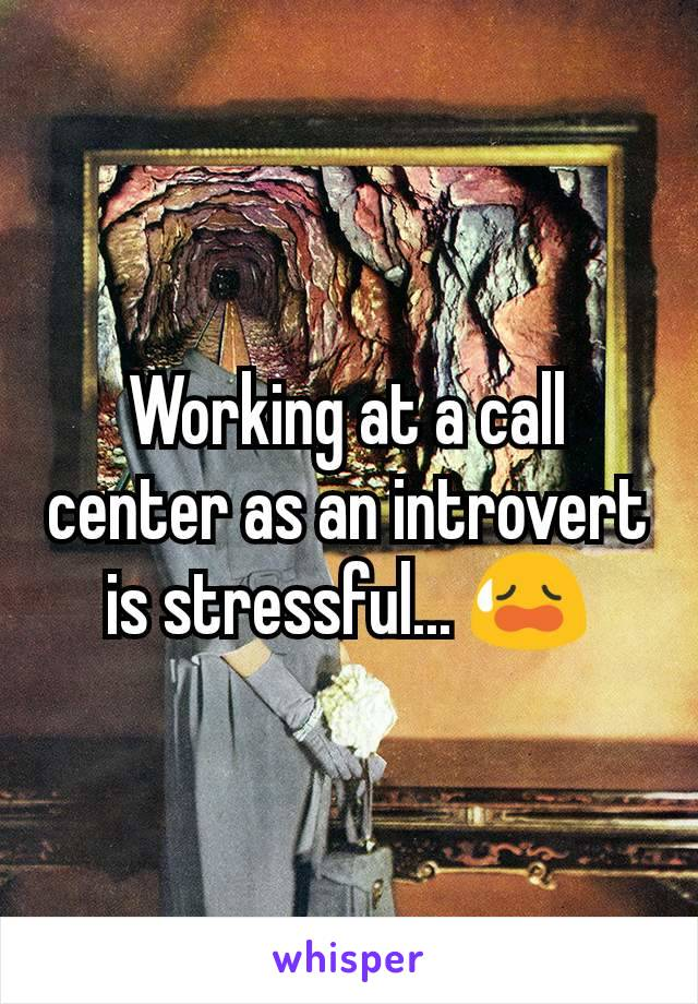 Working at a call center as an introvert is stressful... 😥