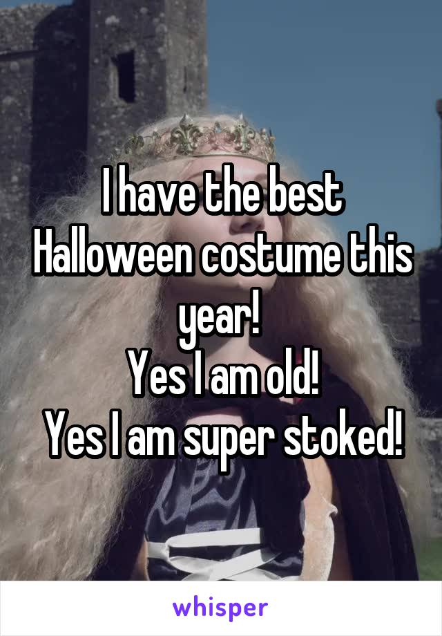I have the best Halloween costume this year!  Yes I am old! Yes I am super stoked!