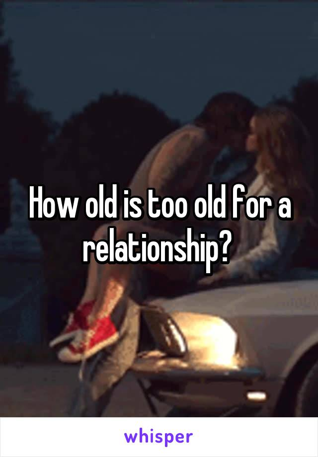 How old is too old for a relationship?