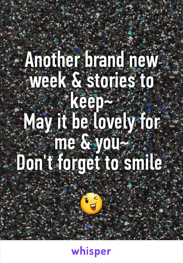 Another brand new week & stories to keep~ May it be lovely for me & you~ Don't forget to smile   😉