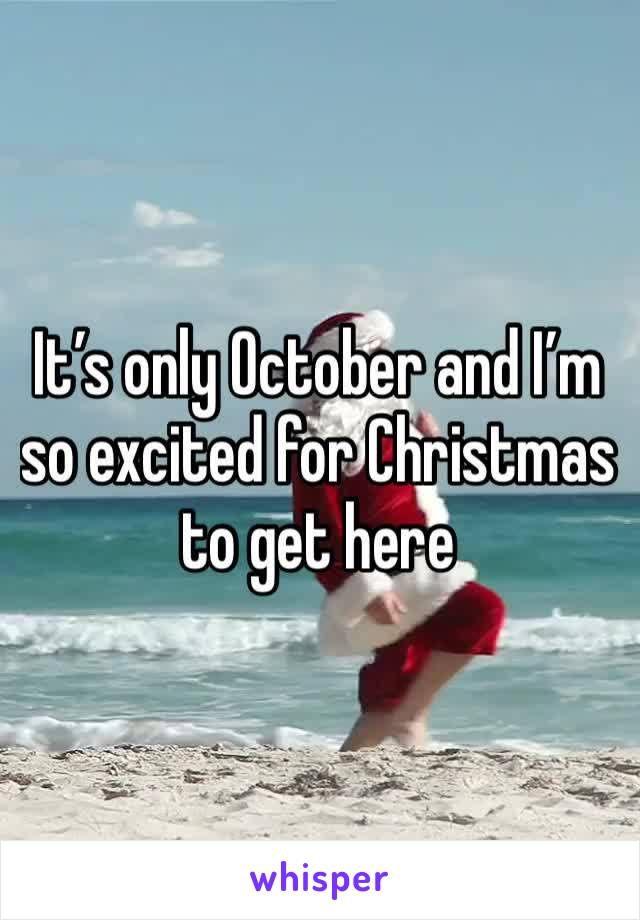 It's only October and I'm so excited for Christmas to get here