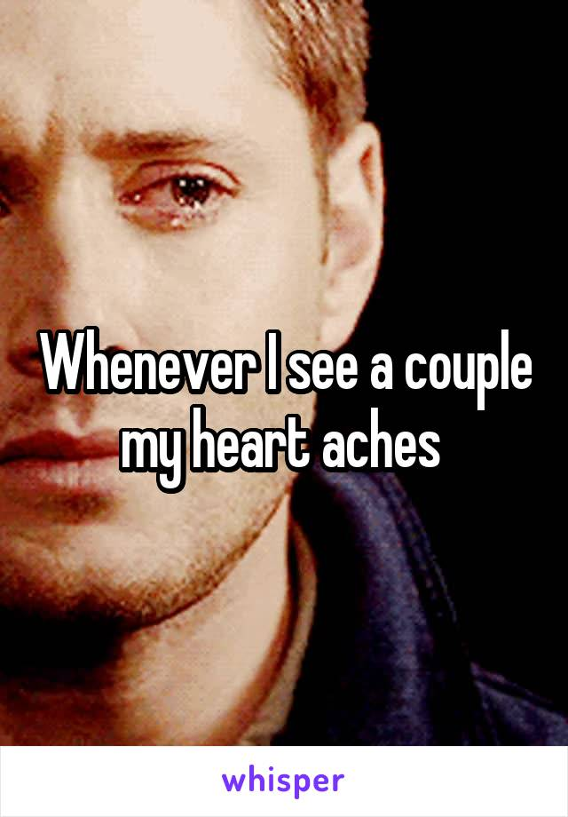 Whenever I see a couple my heart aches