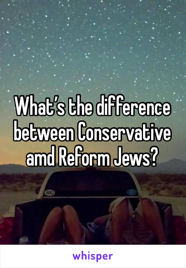 What's the difference between Conservative amd Reform Jews?