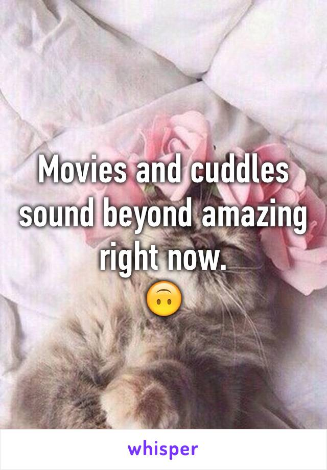 Movies and cuddles sound beyond amazing right now. 🙃