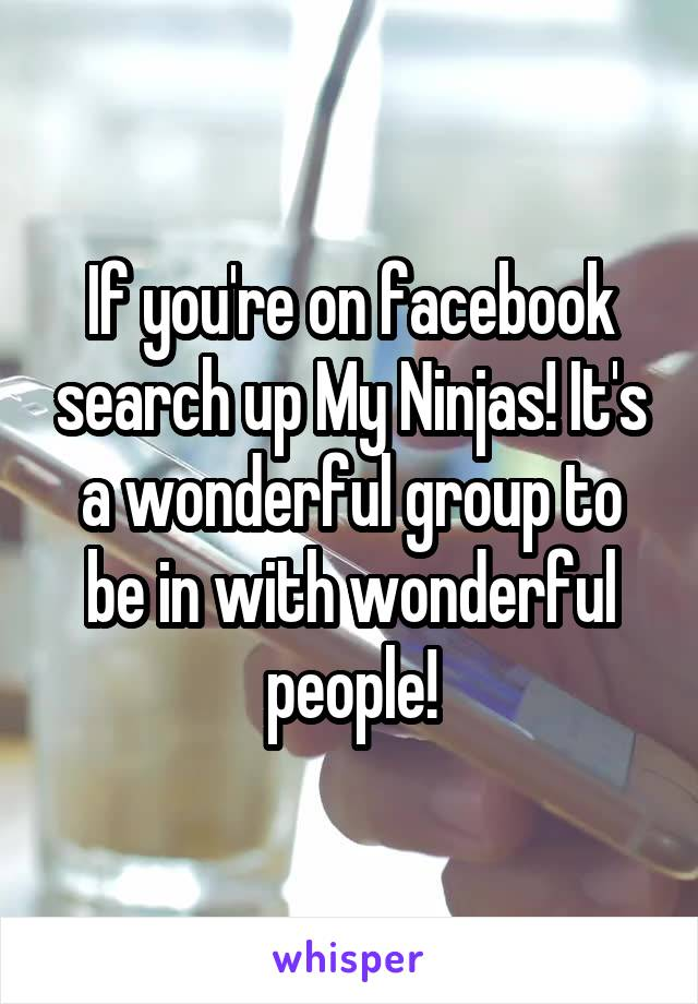 If you're on facebook search up My Ninjas! It's a wonderful group to be in with wonderful people!