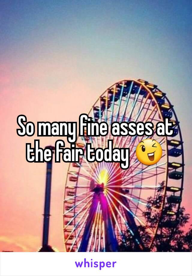 So many fine asses at the fair today 😉