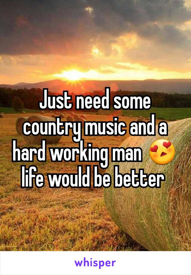 Just need some country music and a hard working man 😍 life would be better
