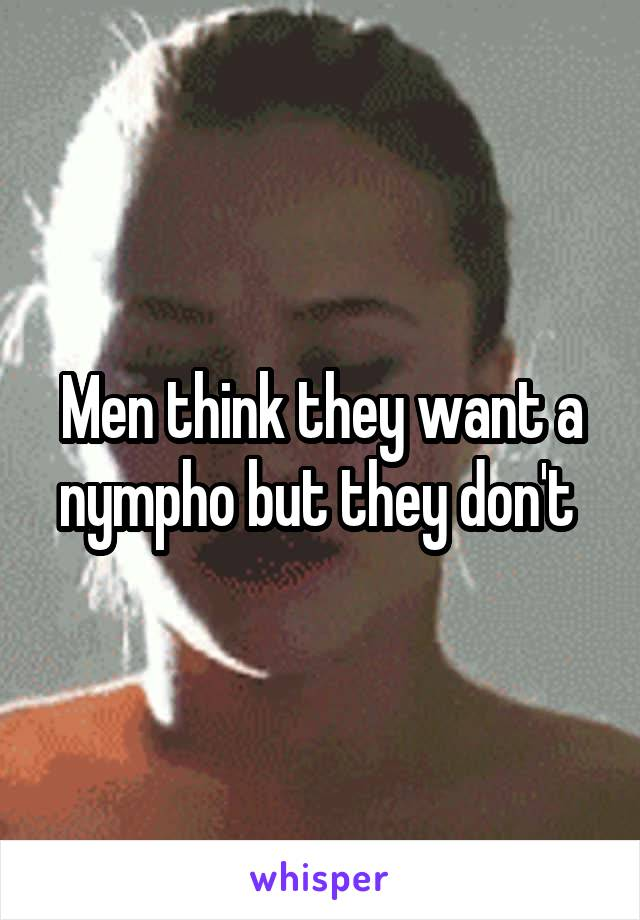 Men think they want a nympho but they don't