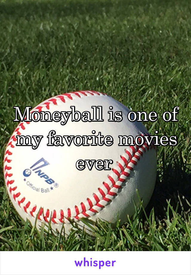 Moneyball is one of my favorite movies ever