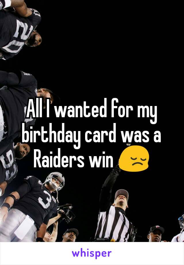 All I wanted for my birthday card was a Raiders win 😔