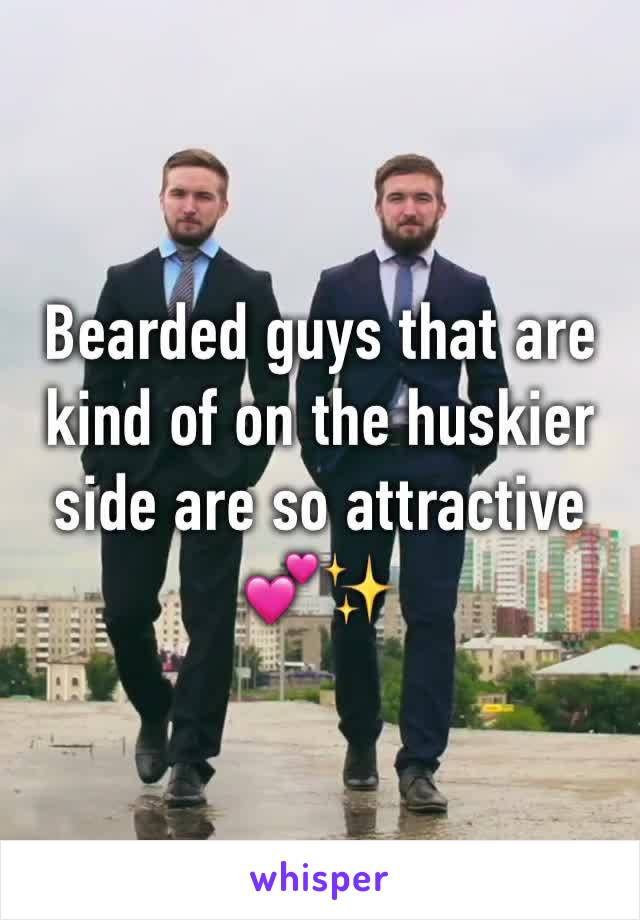 Bearded guys that are kind of on the huskier side are so attractive 💕✨