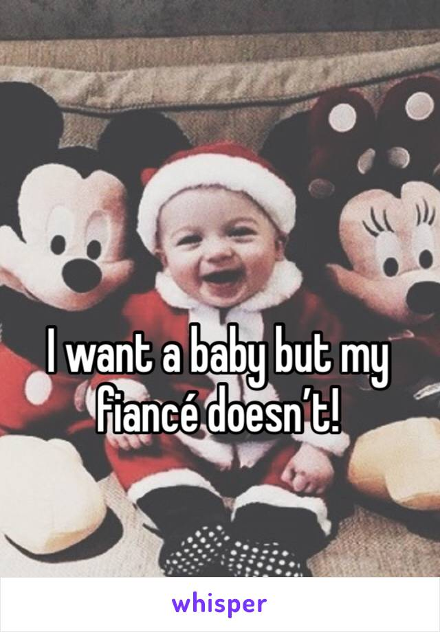 I want a baby but my fiancé doesn't!
